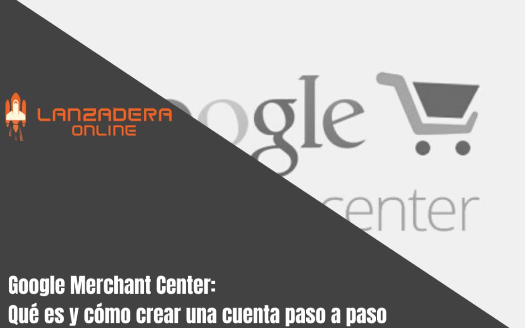 Google Merchant Center: Qué es y cómo crear una cuenta paso a paso